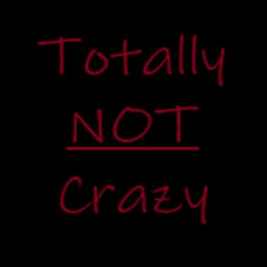 TotallyNotCrazy